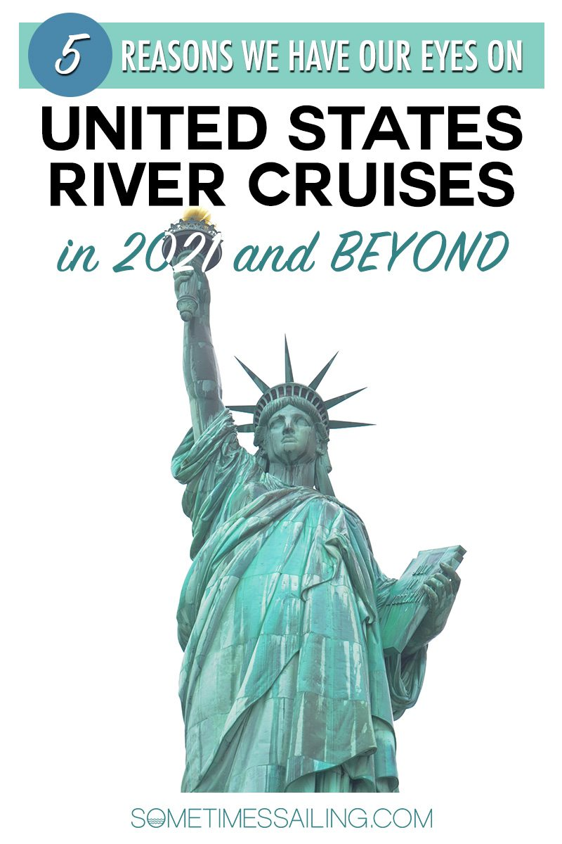"""Pinterest graphic with the Statue of Liberty that reads, """"5 Reasons We have Our Eyes on United States River Cruises in 2021 and Beyond"""""""